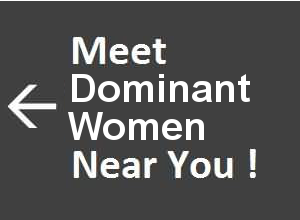 Meet Dominant Women Near You